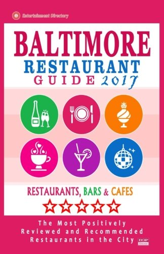 Baltimore Restaurant Guide 2017: Best Rated Restaurants in Baltimore, Maryland - 500 Restaurants, Bars and Cafés recommended for Visitors, 2017 (In Baltimore Restaurants)