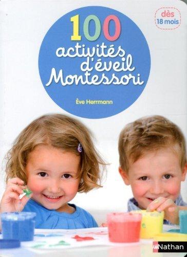 100 activités d'éveil Montessori : Pour accompagner l'enfant dans sa découverte du monde de Herrmann, Eve (2013) Broché