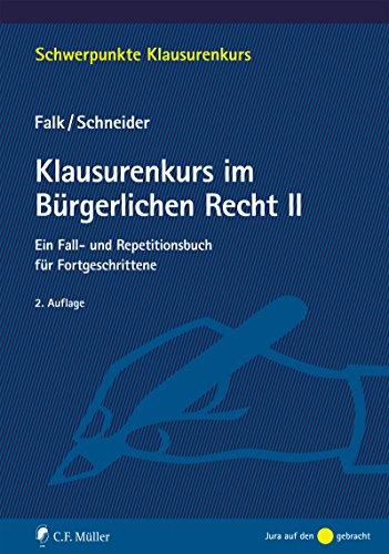 Klausurenkurs im Bürgerlichen Recht II: Ein Fall- und Repetitionsbuch für Fortgeschrittene (Schwerpunkte Klausurenkurs)
