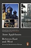 Between the East and West: Across The Borderlands Of Europe by Anne Applebaum (2015-03-31)