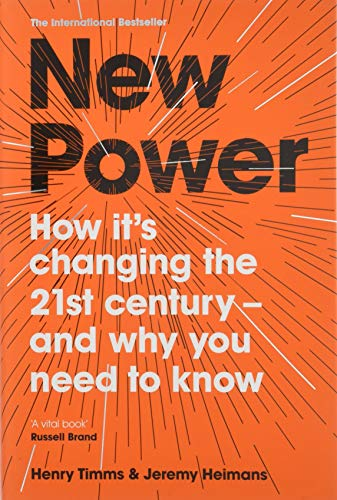 New Power: Why outsiders are winning, institutions are failing, and how the rest of us can keep up in the age of mass participation por Jeremy Heimans