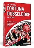 111 Gründe, Fortuna Düsseldorf zu lieben: Eine Liebeserklärung an den großartigsten Fußballverein der Welt - Aktualisierte und erweiterte Neuausgabe. Mit 11 Bonusgründen!