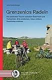 Grenzenlos Radeln: Die schönsten Touren zwischen Österreich und Tschechien. Orte entdecken, Natur erleben, Geschichte erfahren (Kultur für Genießer) - Julia Köstenberger