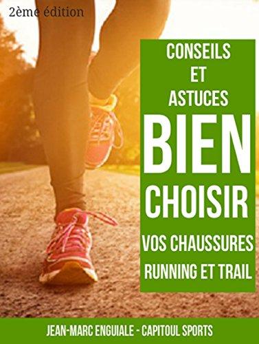 Comment bien choisir vos chaussures de running ?: Conseils et astuces pour vos chaussures de course à pied
