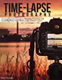 Image de Time-lapse Photography: A Complete Introduction to Shooting, Processing and Rend