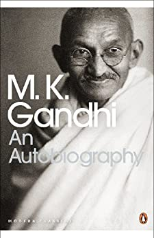 An Autobiography: Or the Story of My Experiments with Truth (Penguin Modern Classics) by [Gandhi, M.K]