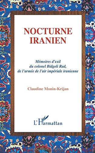 Descargar Libro Nocturne iranien : Mémoires d'exil du colonel Bidgoli Rad, de l'armée de l'air impériale iranienne de Claudine Moninkrijan