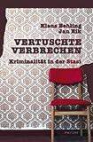 Vertuschte Verbrechen: Kriminalität in der Stasi - Klaus Behling