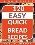 Quick Breads Cookbook: 120 Delightful Quick Bread Recipes From Delectable Savory Quick Breads, Sweet Quick Bread Delights, Tantalizing Muffins, Delicious ... Cookie (120 Easy Recipes Series Book 4)