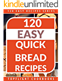 Quick Breads Cookbook: 120 Delightful Quick Bread Recipes From Delectable Savory Quick Breads, Sweet Quick Bread Delights, Tantalizing Muffins, Delicious ... Recipes Series Book 4) (English Edition)