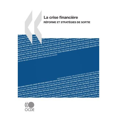 La crise financi????re : R????forme et strat????gies de sortie (French Edition) by OECD Organisation for Economic Co-operation and Development (2010-04-01)