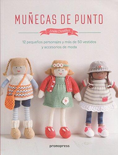 Muñecas de punto. 12 pequeños personajes y más de 50 vestidos y accesorios de moda