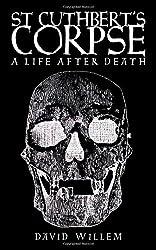 St Cuthbert's Corpse: A Life After Death