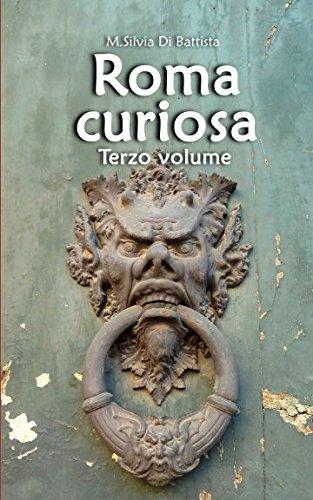 Roma curiosa (terzo volume): 40 luoghi curiosi da scoprire per le strade di Roma por M.Silvia Di Battista