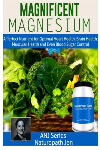 Magnificent Magnesium: A Perfect Nutrient for Optimal Heart Health, Brain Health, Muscular Health and Even Blood Sugar Control Magnesium-optimale
