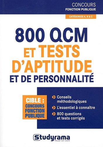 800 Qcm d'aptitude tests psychotechniques et de personnalité aux concours...