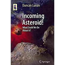 [(Incoming Asteroid! : What Could We Do About it?)] [By (author) Duncan Lunan] published on (October, 2013)