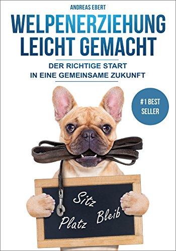 Welpenerziehung leicht gemacht - Der richtige Start in eine gemeinsame Zukunft (Welpen erziehen, Hundeerziehung) (Hund Format Probleme)