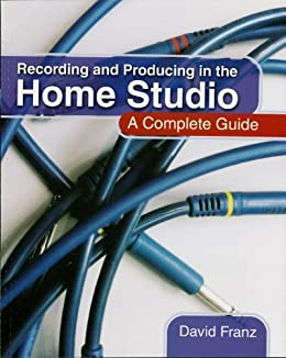 Recording and Producing in the Home Studio: A Complete Guide par [Franz, David]