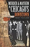 Murder and Mayhem in Chicago's Downtown (Murder & Mayhem) (English Edition)
