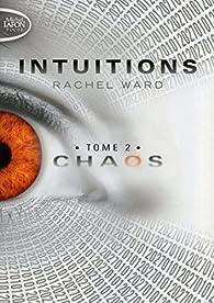 Intuitions - tome 2 Chaos par Rachel Ward