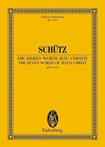 Die sieben Worte Jesu Christi: Biblische Historie. SWV 478. Soli, Chor und Basso continuo. Studienpartitur. (Eulenburg Studienpartituren)