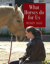 What Horses Do for Us by Wendy Jago (2009-03-01)