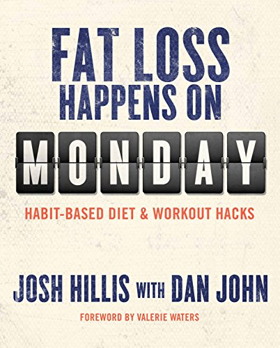 Fat Loss Happens on Monday: Habit-Based Diet & Workout Hacks (English Edition) por Josh Hillis