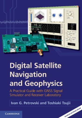 Digital Satellite Navigation and Geophysics: A Practical Guide with GNSS Signal Simulator and Receiver Laboratory by Ivan G. Petrovski (29-Mar-2012) Hardcover