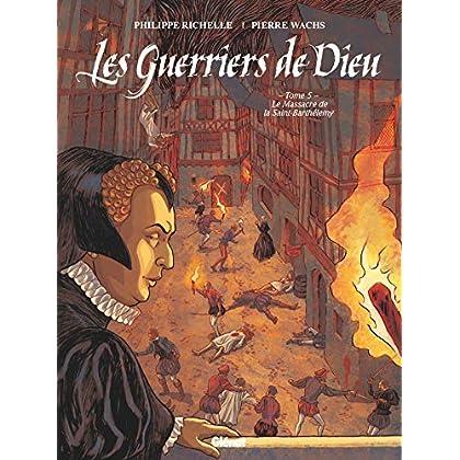 Les Guerriers de Dieu - Tome 05: Le Massacre de la Saint-Barthélémy