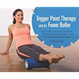 Trigger Point Therapy With the Foam Roller: Self-Treatment for Muscle Massage, Myofascial Release, Injury Prevention and Physical Rehab-