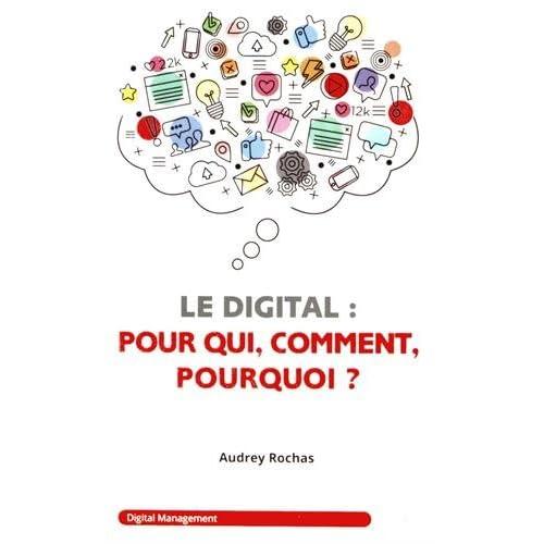 Le digital pour qui, comment, pourquoi ?