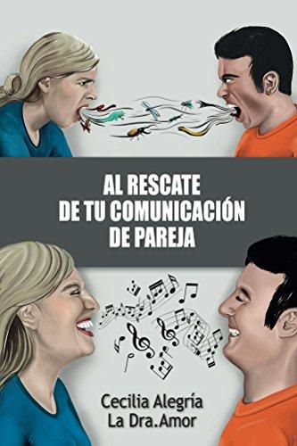 Al Rescate de tu Comunicación de Pareja: Borra tu pasado y reconstruye tu relación más importante por Cecilia Alegría