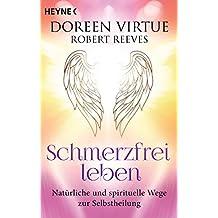 Schmerzfrei leben: Natürliche und spirituelle Wege zur Selbstheilung