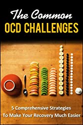 The Common OCD Challenges: 5 Comprehensive Strategies To Make Your Recovery Much Easier (ocd, compulsive, compulsive behavior, compulsive eating, binge, ... behavior modification) (English Edition)