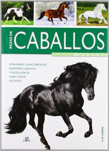 Razas de caballos de la A a la Z / Horse Breeds from A to Z: Estándares, características, anatomía, cuidados y psicología de cada una de las razas / ... Care and Psychology of Each of the Races
