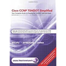 Cisco CCNP TSHOOT Simplified: Your Complete Guide to Passing the Cisco CCNP TSHOOT 642-832 Exam by Farai Tafa (2011-04-29)