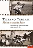 Meine asiatische Reise: Fotografien und Texte aus einer Welt, die es nicht mehr gibt - Ein SPIEGEL-Buch - Tiziano Terzani