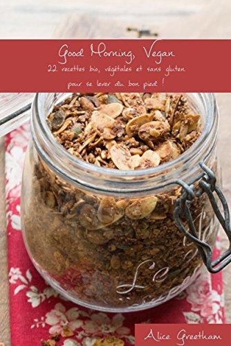 Good Morning, Vegan: 22 recettes bio, végétales et sans gluten pour se lever du bon pied !