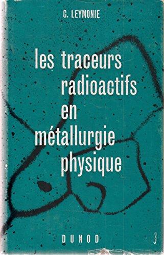 Les traceurs radioactifs en metallurgie physique par Leymonie C.