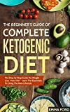 The Beginner's Guide of Complete Ketogenic Diet: The Step by Step Guide  For Weight Loss -Keto Diet - Learn The Essentials To Living The Keto Lifestyle