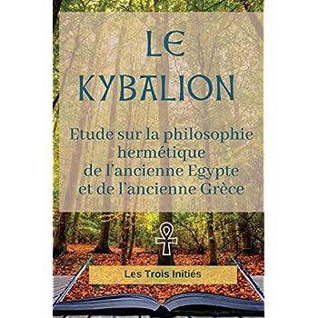Le KYBALION (édition intégrale de 1917): Etude sur la philosophie hermétique de l'ancienne Egypte et de l'ancienne Grèce