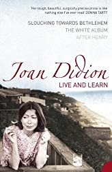 Live and Learn: Slouching Towards Bethlehem, The White Album, After Henry by Joan Didion (2005-05-17)