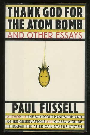 Thank God for the Atom Bomb and Other Essays by Paul Fussell (1988-06-23)