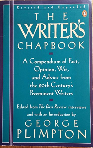 The Writer's Chapbook;a Compendium of Fact, Opinion, Wit, And Advice from the 20th Century's Preeminent Writers