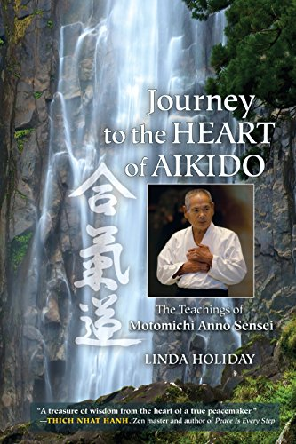 Journey To The Heart Of Aikido: The Teachings of Motomichi Anno Sensei por Linda Holiday
