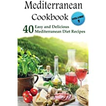 Mediterranean Cookbook: 40 Easy and Delicious Mediterranean Diet Recipes (Mediterranean Diet, Mediterranean Recipes, European Food, Low Cholesterol)