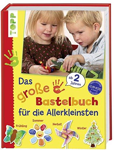 (Das große Bastelbuch für die Allerkleinsten: 85 Bastelideen für Kinder ab 2 Jahren (Basteln mit den Allerkleinsten))