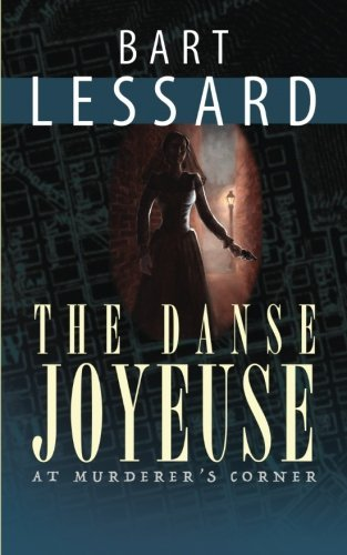The Danse Joyeuse at Murderer's Corner: A Novel of Old San Francisco by Bart Lessard (2011-11-01) par Bart Lessard
