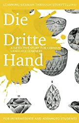 Learning German through Storytelling: Die Dritte Hand - a detective story for German language learners (includes exercises): for intermediate and advanced learners: Volume 2 (Baumgartner & Momsen)
